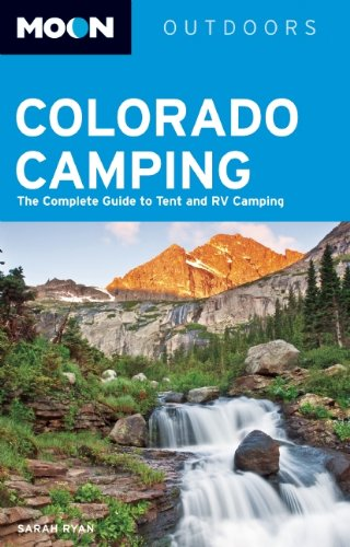 Moon Colorado Camping: The Complete Guide to Tent and RV Camping (Moon Outdoors) PDF