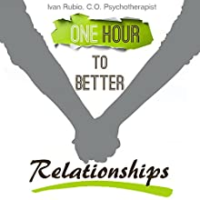 One Hour to Better Relationships Audiobook by Ivan Rubio Narrated by Ivan Rubio