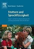 Stottern und Sprechflüssigkeit: Sprach- und Kommunikationstherapie mit unflüssig sprechenden (Vor-)Schulkindern