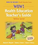img - for Wow! Health Education Teacher's Guide - Yellow Level by Nygard Bonnie K. Green Tammy L. Koonce Susan C. (2005-03-24) Ring-bound book / textbook / text book