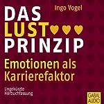 Das Lust-Prinzip. Emotionen als Karrierefaktor | Ingo Vogel