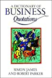 A Dictionary of Business Quotations (0415020301) by James, Simon