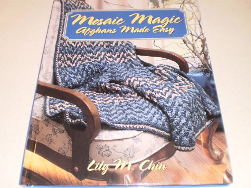 Mosaic Magic : Afghans Made Easy, Lily M. Chin
