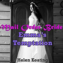 Mail Order Bride: Emma's Temptation: A Western Historical Christian Romance Story (       UNABRIDGED) by Helen Keating Narrated by Joe Smith