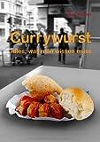 Currywurst: Alles, was man wissen muss