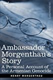 Ambassador Morgenthau's Story: A Personal Account of the Armenian Genocide