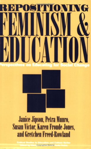 Repositioning Feminism & Education: Perspectives on Educating for Social Change (Critical Studies in Education &