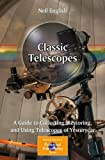 Classic Telescopes: A Guide to Collecting Restoring and Using Telescopes of Yesteryear (The Patrick Moore Practical Astronomy Series)
