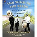 The Wind in the Reeds: A Storm, A Play, and the City That Would Not Be Broken Audiobook by Wendell Pierce, Rod Dreher Narrated by Wendell Pierce