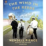 The Wind in the Reeds: A Storm, A Play, and the City That Would Not Be Broken | Wendell Pierce,Rod Dreher