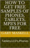 How to Get FREE Samples of Phones, Tablets, MP3's for FREE