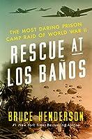 Rescue at Los BanÌ?os : the most daring prison camp raid of World War II