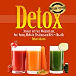 Detox: Cleanse for Fast Weight Loss, Anti Aging, Holistic Healing, and Better Health | Brian Adams
