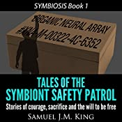 Tales of the Symbiont Safety Patrol: SYMBIOSIS, Volume 1 | Samuel J.M. King