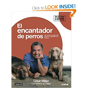El encantador de perros/Cesar's Way: The Natural, Everyday Guide to Understanding and Correcting Common Dog Problems (Spanish Edition) read online