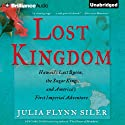 Lost Kingdom: Hawaii's Last Queen, the Sugar Kings, and America's First Imperial Adventure (       UNABRIDGED) by Julia Flynn Siler Narrated by Joyce Bean