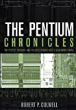 img - for The Pentium Chronicles: The People, Passion, and Politics Behind Intel's Landmark Chips (Practitioners) 1st (first) Edition by Colwell, Robert P. [2005] book / textbook / text book