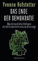 DAS ENDE DER DEMOKRATIE: WIE DIE KÜNSTLICHE INTELLIGENZ DIE POLITIK ÜBERNIMMT UND UNS ENTMÜNDIGT (GERMAN EDITION)