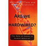Are We Hardwired?: The Role of Genes in Human Behavior ~ William R. Clark