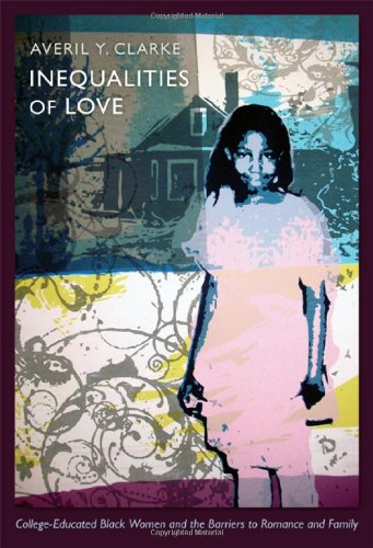 Inequalities of Love: College-Educated Black Women and the Barriers to Romance and Family (Politics, History, and Culture): Averil Y. Clarke: 9780822350088: Amazon.com: Books