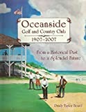 img - for From a Historical Past to a Splendid Future: Oceanside Golf and Country Club 1907-2007 book / textbook / text book