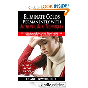Eliminate Colds Permanently with Authentic Reiki Techniques (Reiki in Action Series) Duane Flowers PhD