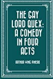 img - for The Gay Lord Quex: A Comedy in Four Acts book / textbook / text book