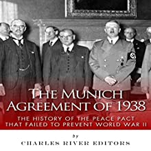 The Munich Agreement of 1938: The History of the Peace Pact that Failed to Prevent World War II (       UNABRIDGED) by Charles River Editors Narrated by John Skinner