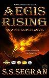 AEGIS RISING (Action Adventure, Sci-Fi, Apocalyptic) (The Aegis League Series Book 1)