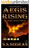 "AEGIS RISING (""Astonishing"" Y/A, Action Adventure, Apocalyptic-Sci-Fi, standalone + series) (The Aegis League Series Book 1)"