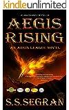 AEGIS RISING (Action Adventure, Apocalyptic, standalone + series) (The Aegis League Series Book 1)