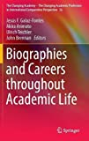 img - for Biographies and Careers throughout Academic Life (The Changing Academy - The Changing Academic Profession in International Comparative Perspective) book / textbook / text book