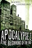 The Beginning of the End: Apocalypse Z by Manel Loureiro
