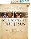 Four Portraits, One Jesus: A Survey of Jesus and the Gospels