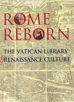 Rome reborn: The Vatican Library and Renaissance culture