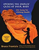 Bruce Kumar Frantzis Opening the Energy Gates of Your Body: Chi Gung for Lifelong Health (Tao of Energy Enhancement) by Frantzis, Bruce Kumar 2nd (second) Edition (2006)