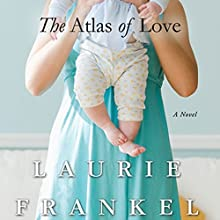 The Atlas of Love: A Novel Audiobook by Laurie Frankel Narrated by Bailey Carr