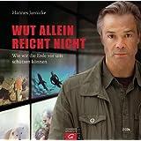 """Wut allein reicht nicht: Wie wir die Erde vor uns sch�tzen k�nnenvon """"Hannes Jaenicke"""""""