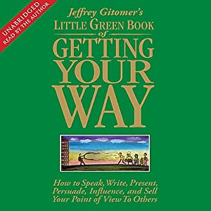 The Little Green Book of Getting Your Way: How to Sell Your Point of View to Others | [Jeffrey Gitomer]