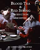 Blood Tea and Red String: Production Archives