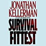 Survival of the Fittest: An Alex Delaware Novel (       UNABRIDGED) by Jonathan Kellerman Narrated by Alexander Adams