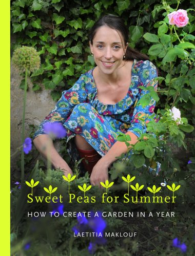 Sweet Peas for Summer: How to Create a Garden in a Year