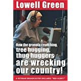 How the Granola-Crunching, Tree-Hugging, Thug Huggers are Wrecking Our Countryby Lowell Green
