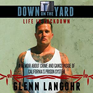 Down on the Yard: A Memoir About Crime and Gangs Inside the California Prison System, Life in Lockdown | [Glenn Langohr]