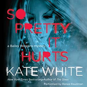 So Pretty It Hurts: A Bailey Weggins Mystery, Book 6 | [Kate White]