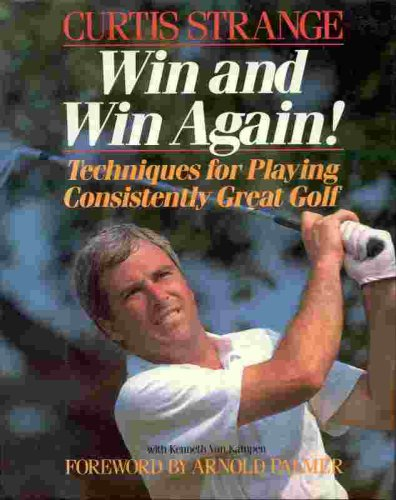 Win and Win Again: Techniques for Playing Consistently Great Golf, CURTIS STRANGE, KENNETH VAN KAMPEN