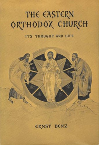 The Eastern Orthodox Church: Its Thought and Life, Ernst Benz