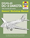 Douglas DC-3 Dakota Manual: An Insight into Owning, Flying and Maintaining the Revolutionary American Transport Aircraft (Owners Workshop Manual)