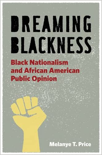 Dreaming Blackness : Black Nationalism and African American Public Opinion