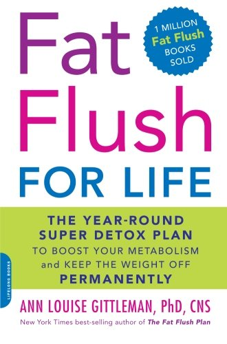 Fat Flush for Life: The Year-Round Super Detox Plan to Boost Your Metabolism and Keep the Weight Off Permanently Fat Flush Kit